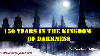 150 Years In The Kingdom Of Darkness By Brother Chijioke