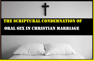 The Scriptural Condemnation Of Oral Sex In Christian Marriage