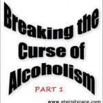 Breaking The Yoke And Curse Of Alcoholism In The Life Of Christian — Part 1