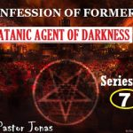 Confession Of Former Satanic Agent Of Darkness By Pastor Jonas-Series 7