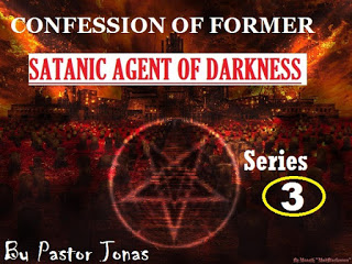 Confession Of Former Satanic Agent Of Darkness By Pastor Jonas-Series 3