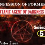 Confession Of Former Satanic Agent Of Darkness By Pastor Jonas-Series 5