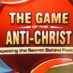 Exposing The Secret Behind Football-The Game Of Anti-Christ