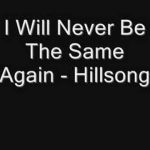 I Will Never Be The Same Again – Hillsong United