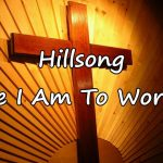 Here I Am To Worship –  HillSong United