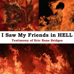 I SAW MY FRIENDS IN HELL – Testimony of Eric Nana Bridges