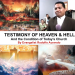 Testimony of HEAVEN & HELL & the Condition of Today's Church – by Rodolfo Acevedo