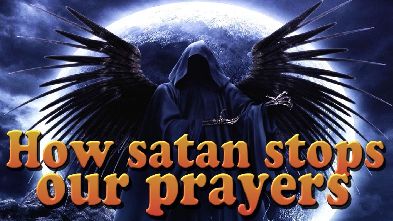 How satan Stops Our Prayers. COMBAT IN THE HEAVENLY REALM