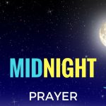 HOW TO CHANGE THINGS BY THE POWER MIDNIGHT PRAYING!